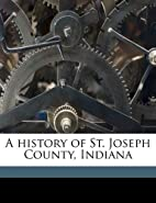 A history of St. Joseph County, Indiana…