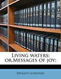 Goddard, Dwight: Living waters; or,Messages of joy;