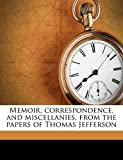 Jefferson, Thomas: Memoir, correspondence, and miscellanies, from the papers of Thomas Jefferson Volume 4