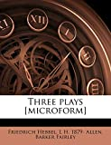 Hebbel, Friedrich: Three plays [microform]