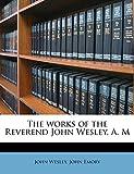 Wesley, John: The works of the Reverend John Wesley, A. M Volume 3