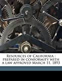 Governor, California: Resources of California: prepared in conformity with a law approved March 11, 1893