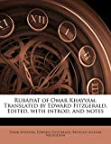 Fitzgerald, Edward: Rubáiyat of Omar Khayyám. Translated by Edward Fitzgerald. Edited, with introd. and notes