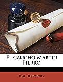 Hernández, José: El gaucho Martin Fierro (Spanish Edition)