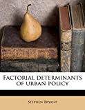 Bryant, Stephen: Factorial determinants of urban policy