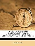 Alemán, Mateo: La Vie De Guzman D'alfarache: Tome Iii, Contenant La V Et Vi Partie (French Edition)