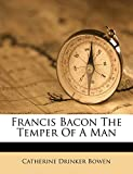 Bowen, Catherine Drinker: Francis Bacon The Temper Of A Man