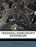 E.COOKE, JACOB: FREDERIC BANCOROFT HISTORIAN