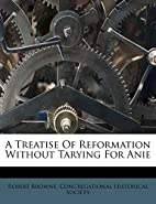 A Treatise of Reformation Without Tarying…