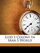 God S Colony In Man S World by George W.…