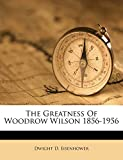 Eisenhower, Dwight D.: The Greatness Of Woodrow Wilson 1856-1956