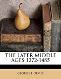HOLMES, GEORGE: THE LATER MIDDLE AGES 1272-1485
