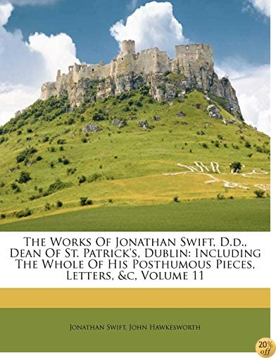 The Works Of Jonathan Swift, D.d., Dean Of St. Patrick's, Dublin: Including The Whole Of His Posthumous Pieces, Letters, &c, Volume 11
