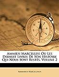 Marcellinus, Ammianus: Ammien Marcellin: Ou Les Dixhuit Livres De Son Histoire Qui Nous Sont Restés, Volume 2 (French Edition)