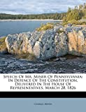 Miner, Charles: Speech Of Mr. Miner Of Pennsylvania: In Defence Of The Constitution, Delivered In The House Of Representatives, March 28, 1826