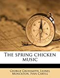 Grossmith, George: The spring chicken music