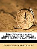Gardthausen, Viktor Emil: Rerum gestarum libri qui supersunt; recensuit notisque selectis instruxit 5. Gardthausen (Latin Edition)