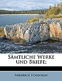 H. Lderlin, Friedrich: Samtliche Werke Und Briefe; (German Edition)