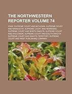 The Northwestern reporter Volume 74 by Iowa.…