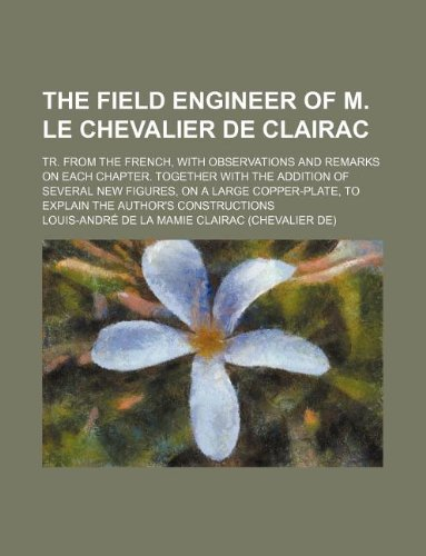 the-field-engineer-of-m-le-chevalier-de-clairac-tr-from-the-french-with-observations-and-remarks-on-each-chapter-together-with-the-addition-of-to-explain-the-authors-constructions