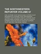 The Northwestern reporter Volume 67 by Iowa.…