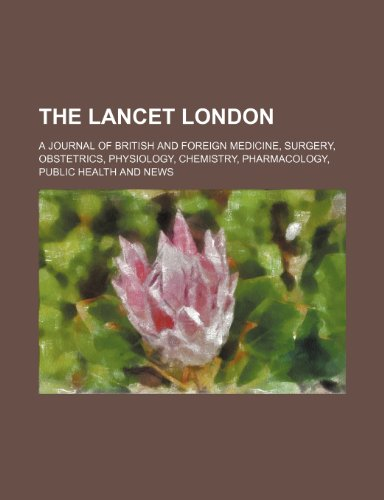 the-lancet-london-a-journal-of-british-and-foreign-medicine-surgery-obstetrics-physiology-chemistry-pharmacology-public-health-and-news