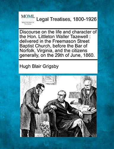 discourse-on-the-life-and-character-of-the-hon-littleton-waller-tazewell-delivered-in-the-freemason-street-baptist-church-before-the-bar-of-generally-on-the-29th-of-june-1860