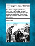 Elliott, John: The Sales Act (Pamphlet Laws, 1907, Ch. 132) of New Jersey: complete text of statute as enacted, supplemented by the Conditional Sales Act and the Sales in Bulk Act, with notes.