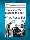Ball, W. W. Rouse: The student's guide to the bar.