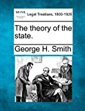 Smith, George H.: The theory of the state.