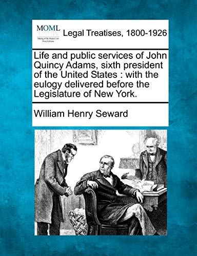 life-and-public-services-of-john-quincy-adams-sixth-president-of-the-united-states-with-the-eulogy-delivered-before-the-legislature-of-new-york
