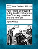 Wilks, John: Four letters addressed to the Lord Lyndhurst on the Chancery question, and the new bill.