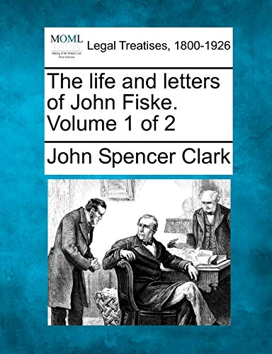 the-life-and-letters-of-john-fiske-volume-1-of-2