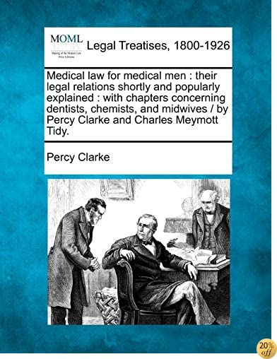 Medical law for medical men: their legal relations shortly and popularly explained : with chapters concerning dentists, chemists, and midwives /  by
