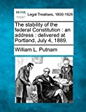 William L. Putnam: The stability of the federal Constitution: an address : delivered at Portland, July 4, 1889.