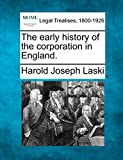 Laski, Harold Joseph: The early history of the corporation in England.