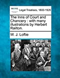 Loftie, W. J.: The Inns of Court and Chancery: with many illustrations by Herbert Railton.