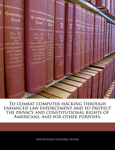 to-combat-computer-hacking-through-enhanced-law-enforcement-and-to-protect-the-privacy-and-constitutional-rights-of-americans-and-for-other-purposes