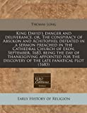 Long, Thomas: King David's danger and deliverance, or, The conspiracy of Absolon and Achitophel defeated in a sermon preached in the Cathedral Church of Exon, ... discovery of the late fanatical plot (1683)