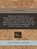 Venning, Ralph: Milke and honey, or, A miscellanious collation of many Christian experiences, sayings, sentences, and several places of Scripture improved with a ... Orthodox paradoxes / by Ralph Venning. (1656)