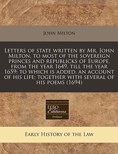 letters-of-state-written-by-mr-john-milton-to-most-of-the-sovereign-princes-and-republicks-of-europe-from-the-year-1649-till-the-year-1659-to-together-with-several-of-his-poems-1694