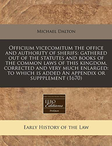 officium-vicecomitum-the-office-and-authority-of-sherifs-gathered-out-of-the-statutes-and-books-of-the-common-laws-of-this-kingdom-corrected-and-is-added-an-appendix-or-suppplement-1670