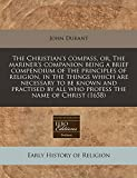 Durant, John: The Christian's compass, or, The mariner's companion being a brief compendium of the principles of religion, in the things which are necessary to be ... by all who profess the name of Christ (1658)