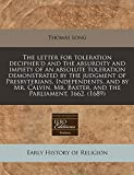 Long, Thomas: The letter for toleration decipher'd and the absurdity and impiety of an absolute toleration demonstrated by the judgment of Presbyterians, ... Mr. Baxter, and the Parliament, 1662. (1689)