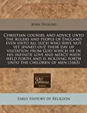 Higgins, John: Christian counsel and advice unto the rulers and people of England even unto all such who have not yet sinned out their day of visitation from God ... holding forth unto the children of men (1663)