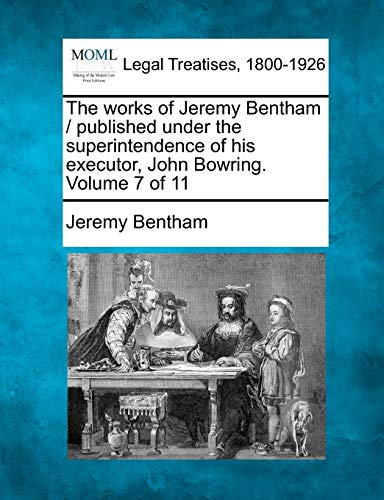 the-works-of-jeremy-bentham-published-under-the-superintendence-of-his-executor-john-bowring-volume-7-of-11