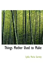 Things Mother Used To Make by Lydia Maria…