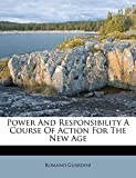 Guardini, Romano: Power And Responsibility A Course Of Action For The New Age
