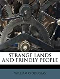 O.DOUGLAS, WILLIAM: STRANGE LANDS AND FRINDLY PEOPLE