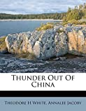 White, Theodore H: Thunder Out Of China